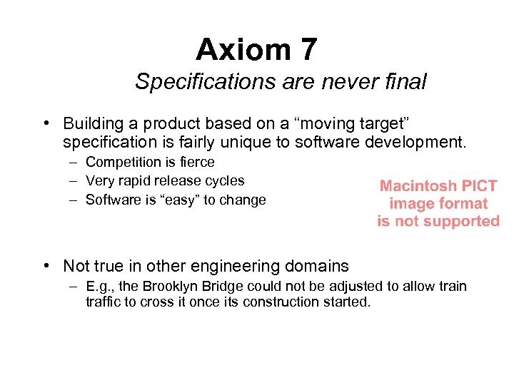 """Axiom 7 Specifications are never final • Building a product based on a """"moving"""