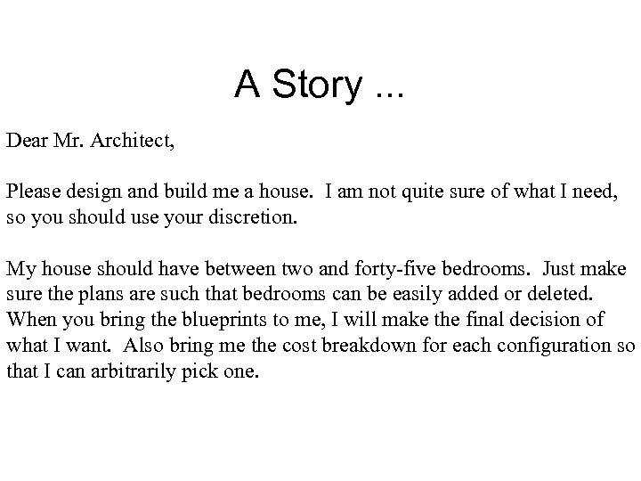 A Story. . . Dear Mr. Architect, Please design and build me a house.