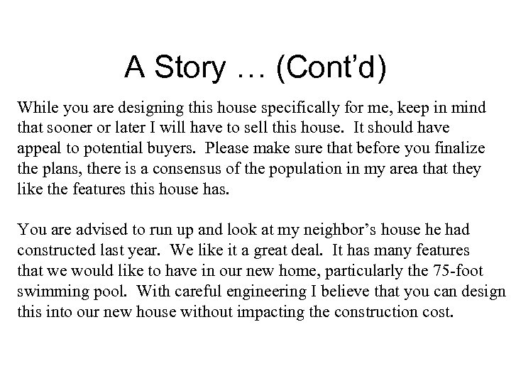 A Story … (Cont'd) While you are designing this house specifically for me, keep