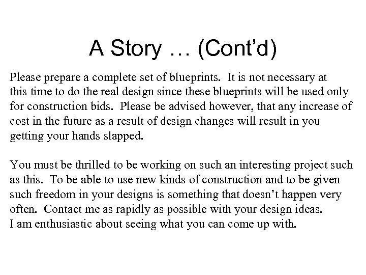 A Story … (Cont'd) Please prepare a complete set of blueprints. It is not
