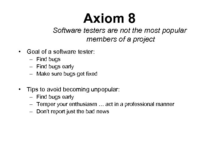 Axiom 8 Software testers are not the most popular members of a project •