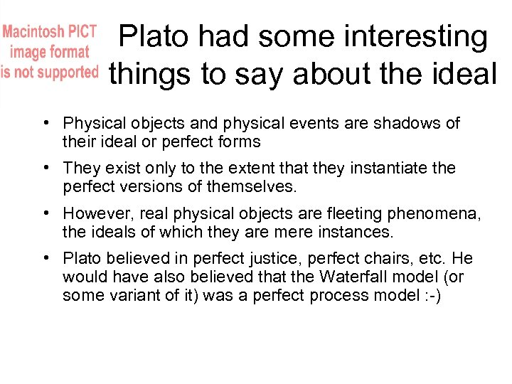 Plato had some interesting things to say about the ideal • Physical objects and