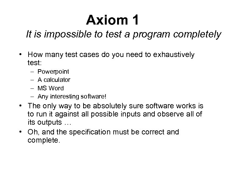 Axiom 1 It is impossible to test a program completely • How many test