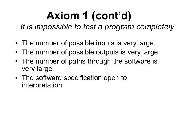 Axiom 1 (cont'd) It is impossible to test a program completely • The number
