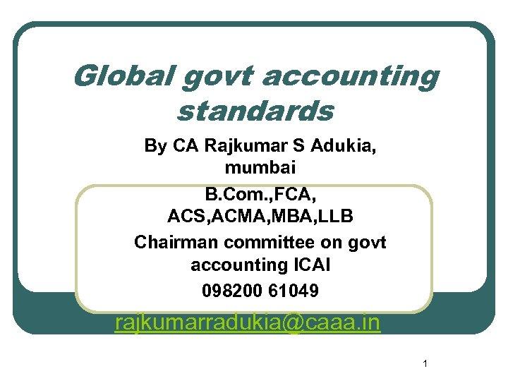 Global govt accounting standards By CA Rajkumar S Adukia, mumbai B. Com. , FCA,