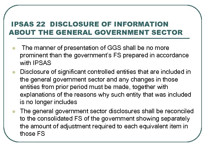 IPSAS 22 DISCLOSURE OF INFORMATION ABOUT THE GENERAL GOVERNMENT SECTOR l l l