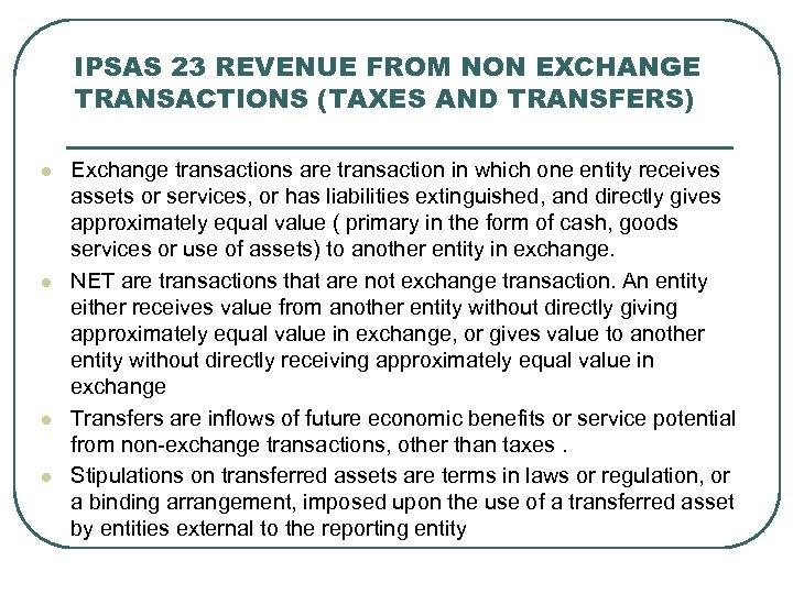 IPSAS 23 REVENUE FROM NON EXCHANGE TRANSACTIONS (TAXES AND TRANSFERS) l l Exchange transactions