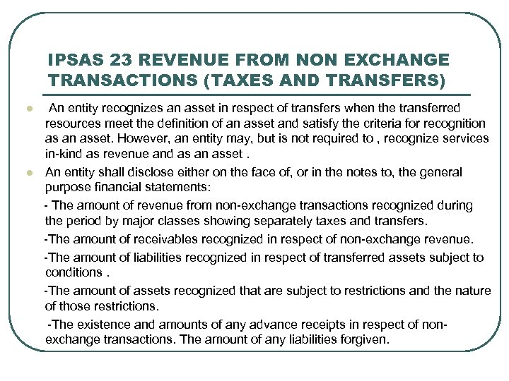 IPSAS 23 REVENUE FROM NON EXCHANGE TRANSACTIONS (TAXES AND TRANSFERS) An entity recognizes an