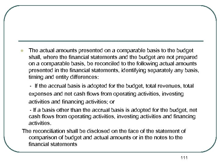 l The actual amounts presented on a comparable basis to the budget shall, where