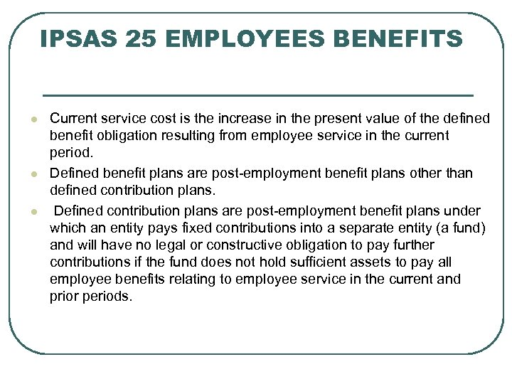 IPSAS 25 EMPLOYEES BENEFITS l l l Current service cost is the increase in