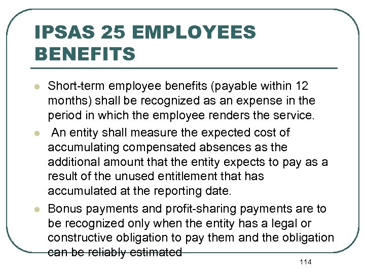 IPSAS 25 EMPLOYEES BENEFITS l l l Short-term employee benefits (payable within 12 months)