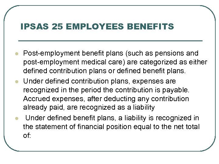 IPSAS 25 EMPLOYEES BENEFITS Post-employment benefit plans (such as pensions and post-employment medical care)