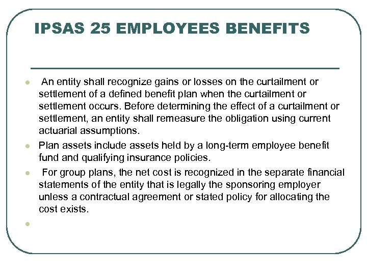 IPSAS 25 EMPLOYEES BENEFITS l l An entity shall recognize gains or losses on