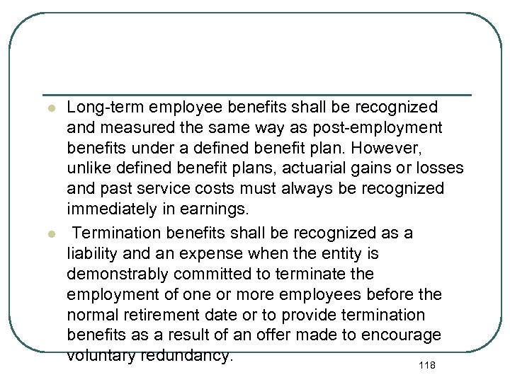 l l Long-term employee benefits shall be recognized and measured the same way as