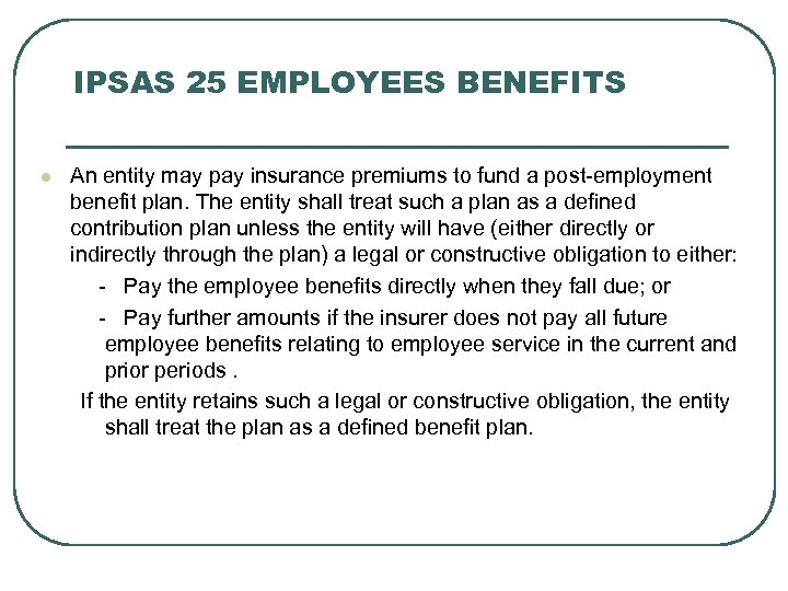 IPSAS 25 EMPLOYEES BENEFITS l An entity may pay insurance premiums to fund a