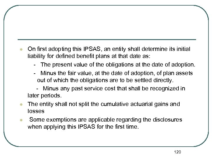 On first adopting this IPSAS, an entity shall determine its initial liability for defined