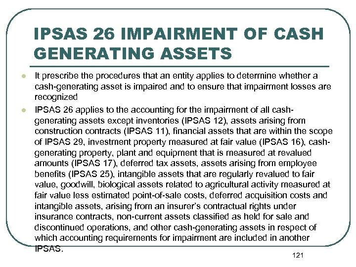 IPSAS 26 IMPAIRMENT OF CASH GENERATING ASSETS l l It prescribe the procedures that
