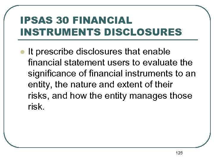 IPSAS 30 FINANCIAL INSTRUMENTS DISCLOSURES l It prescribe disclosures that enable financial statement users