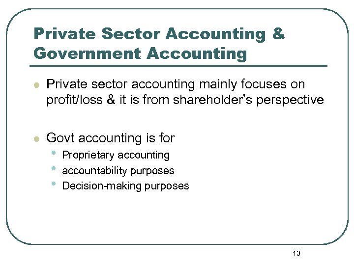 Private Sector Accounting & Government Accounting l Private sector accounting mainly focuses on profit/loss