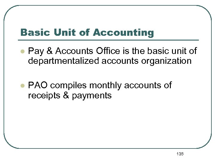 Basic Unit of Accounting l Pay & Accounts Office is the basic unit of