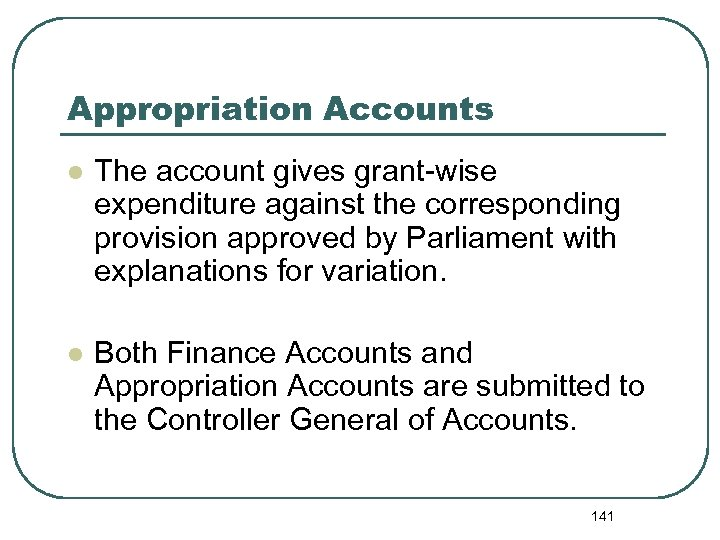 Appropriation Accounts l The account gives grant-wise expenditure against the corresponding provision approved by