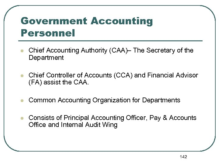Government Accounting Personnel l Chief Accounting Authority (CAA)– The Secretary of the Department l