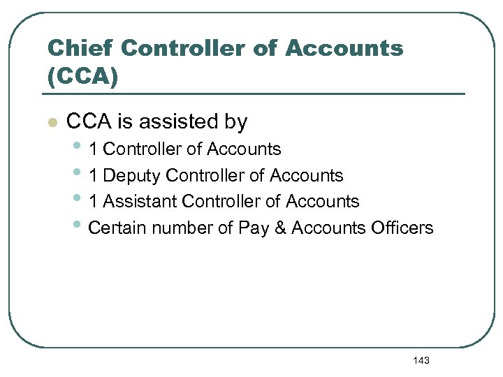 Chief Controller of Accounts (CCA) l CCA is assisted by • 1 Controller of