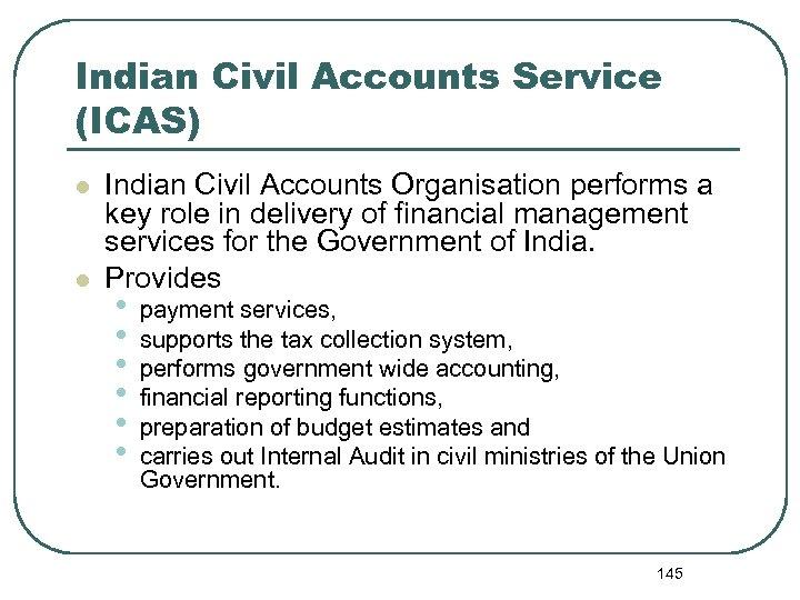 Indian Civil Accounts Service (ICAS) l l Indian Civil Accounts Organisation performs a key