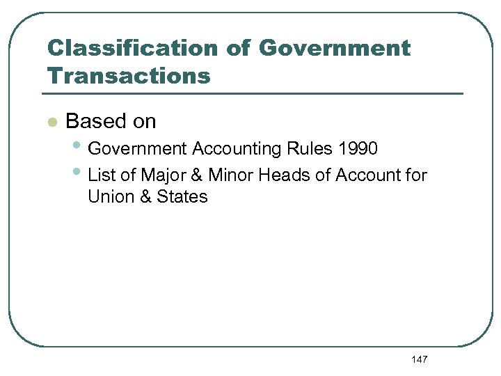 Classification of Government Transactions l Based on • Government Accounting Rules 1990 • List
