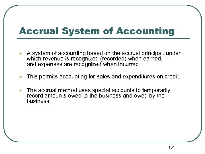 Accrual System of Accounting l A system of accounting based on the accrual principal,