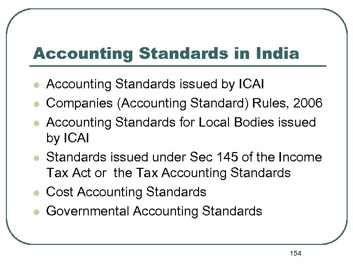 Accounting Standards in India l l l Accounting Standards issued by ICAI Companies (Accounting