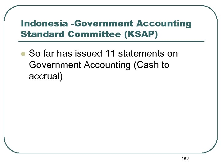 Indonesia -Government Accounting Standard Committee (KSAP) l So far has issued 11 statements on
