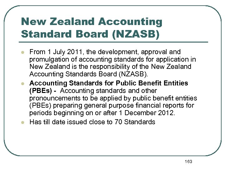 New Zealand Accounting Standard Board (NZASB) l l l From 1 July 2011, the