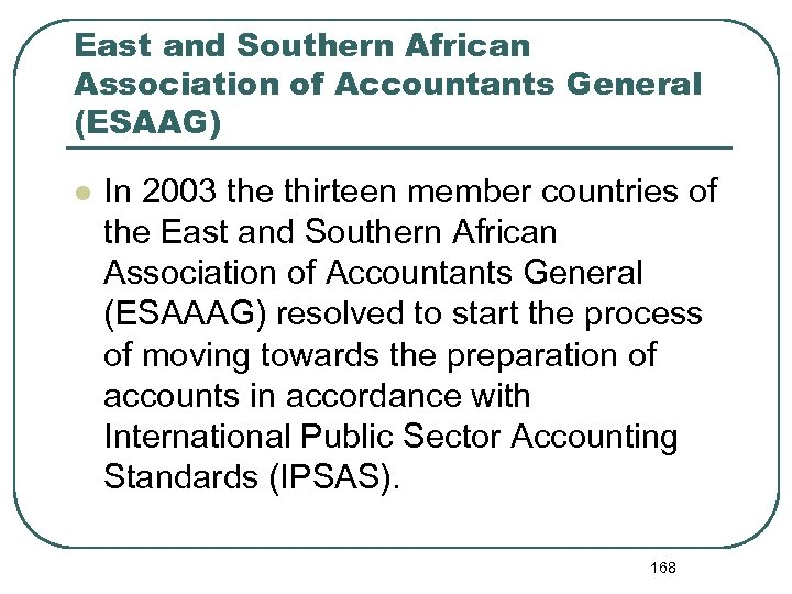East and Southern African Association of Accountants General (ESAAG) l In 2003 the thirteen