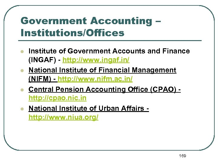 Government Accounting – Institutions/Offices l l Institute of Government Accounts and Finance (INGAF) -