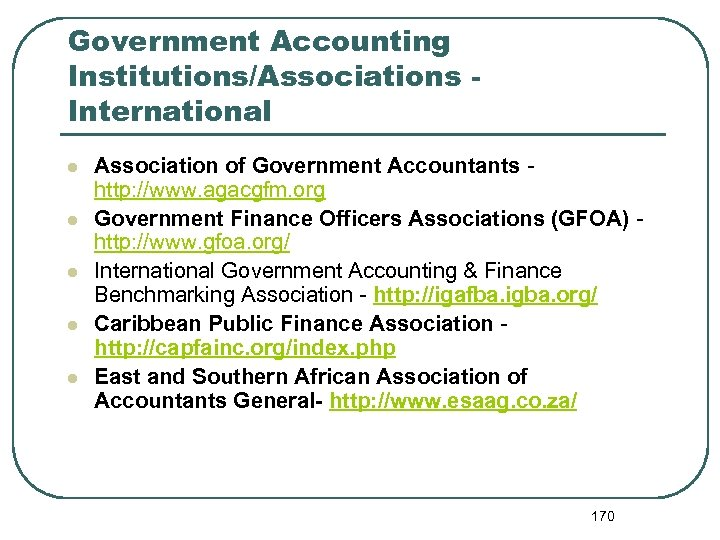 Government Accounting Institutions/Associations International l l Association of Government Accountants - http: //www. agacgfm.