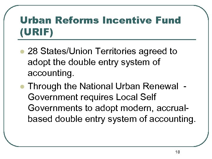 Urban Reforms Incentive Fund (URIF) l l 28 States/Union Territories agreed to adopt the