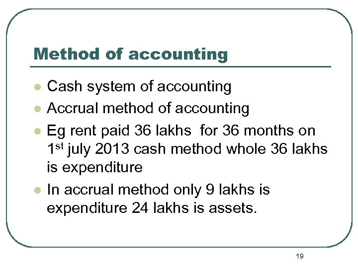 Method of accounting l l Cash system of accounting Accrual method of accounting Eg