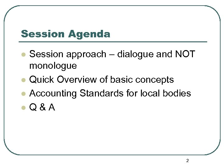 Session Agenda l l Session approach – dialogue and NOT monologue Quick Overview of