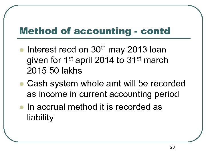 Method of accounting - contd l l l Interest recd on 30 th may