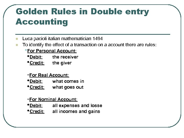 Golden Rules in Double entry Accounting l l Luca pacioli italian mathematician 1494 To