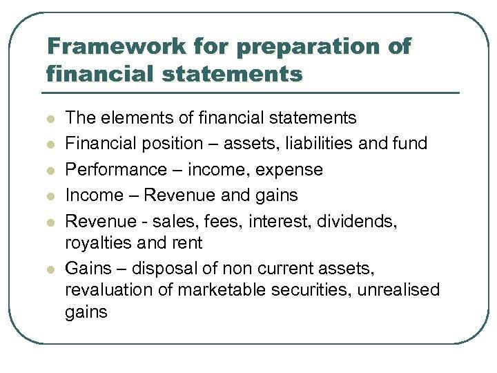 Framework for preparation of financial statements l l l The elements of financial statements