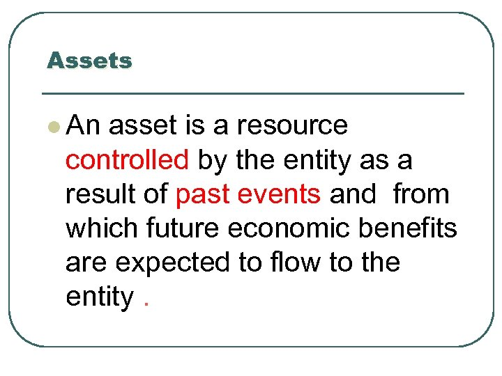Assets l An asset is a resource controlled by the entity as a result