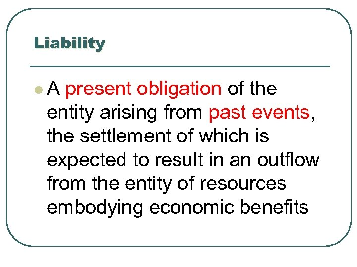 Liability l A present obligation of the entity arising from past events, the settlement