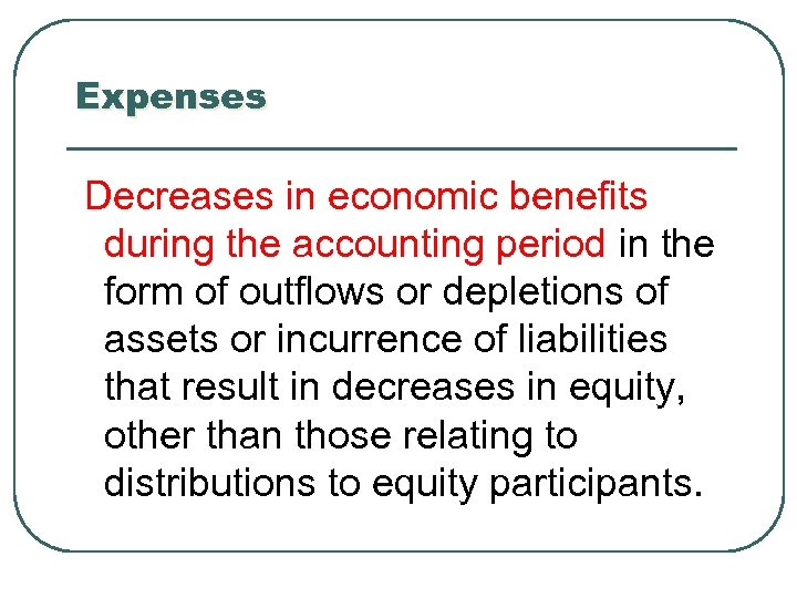 Expenses Decreases in economic benefits during the accounting period in the form of outflows