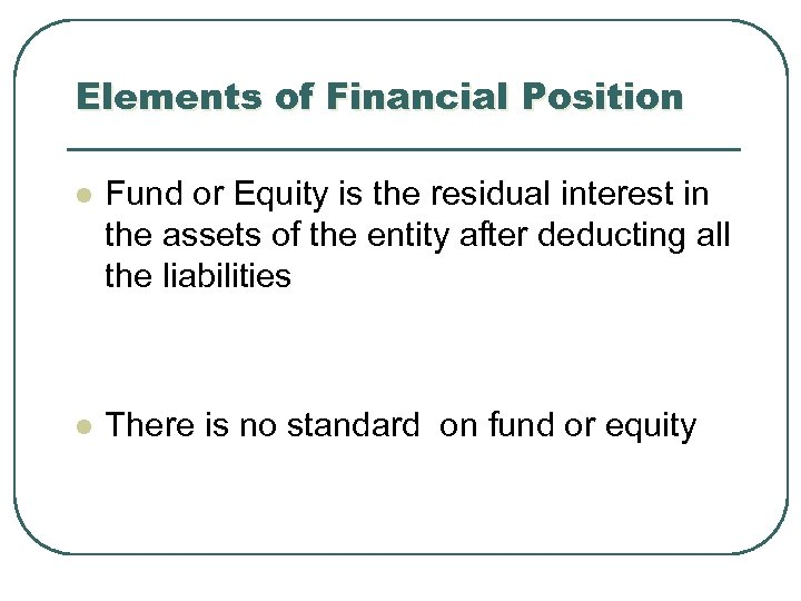 Elements of Financial Position l Fund or Equity is the residual interest in the
