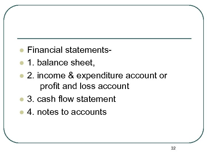 l l l Financial statements- 1. balance sheet, 2. income & expenditure account or