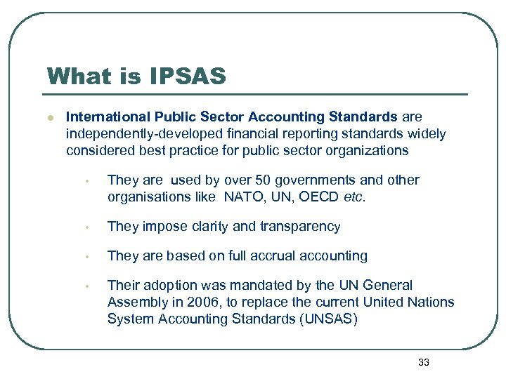 What is IPSAS l International Public Sector Accounting Standards are independently-developed financial reporting standards