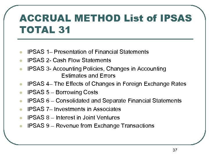 ACCRUAL METHOD List of IPSAS TOTAL 31 l l l l l IPSAS 1–