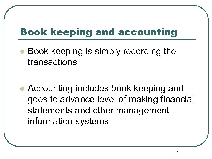 Book keeping and accounting l Book keeping is simply recording the transactions l Accounting